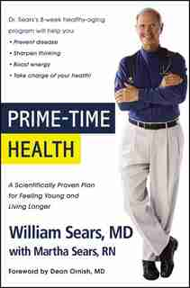 Prime-time Health: A Scientifically Proven Plan For Feeling Young And Living Longer by William Sears