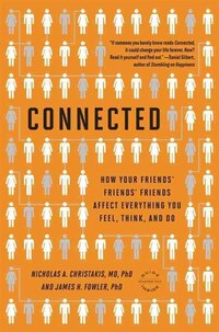 Connected: The Surprising Power Of Our Social Networks And How They Shape Our Lives -- How Your…
