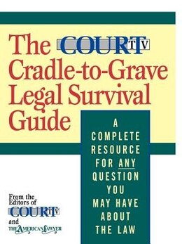 Book The Court TV Cradle-to-Grave Legal Survival Guide: A Complete Resource for Any Question You May… by Court Tv.editors Court Television Network