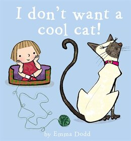 Book I Don't Want A Cool Cat! by Emma Dodd