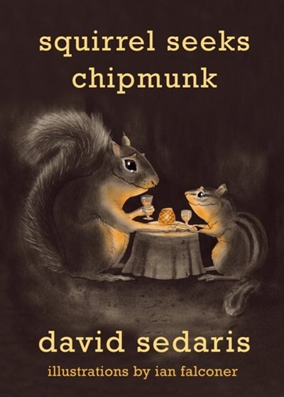 Squirrel Seeks Chipmunk: A Modest Bestiary by David Sedaris