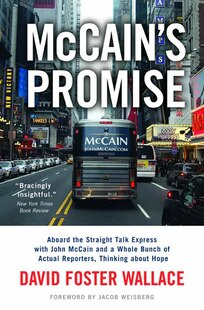 Mccain's Promise: Aboard the Straight Talk Express with John McCain and a Whole Bunch of Actual Reporters, Thinking A