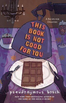 Book This Book Is Not Good For You by Pseudonymous Bosch