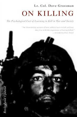 Book On Killing: The Psychological Cost Of Learning To Kill In War And Society by Dave Grossman