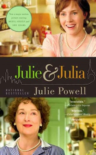 Julie and Julia: My Year Of Cooking Dangerously by Julie Powell