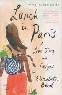 Lunch In Paris: A Love Story, With Recipes by Elizabeth Bard