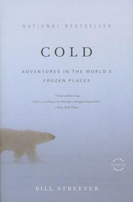 Book Cold: Adventures In The World's Frozen Places by Bill Streever