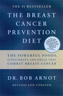 Book THE BREAST CANCER PREVENTION DIET: The Powerful Foods, Supplements, and Drugs That Can Save Your… by Bob Arnot