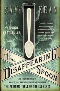 The Disappearing Spoon: And Other True Tales Of Madness, Love, And The History Of The World From…
