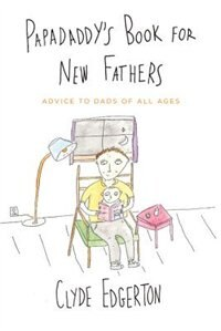 Book Papadaddy's Book For New Fathers: Advice To Dads Of All Ages by Clyde Edgerton