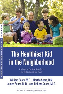 Book The Healthiest Kid in the Neighborhood: Ten Ways to Get Your Family on the Right Nutritional Track by William Sears