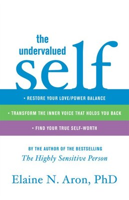 Book The Undervalued Self: Restore Your Love/power Balance, Transform The Inner Voice That Holds You… by Elaine N. Aron