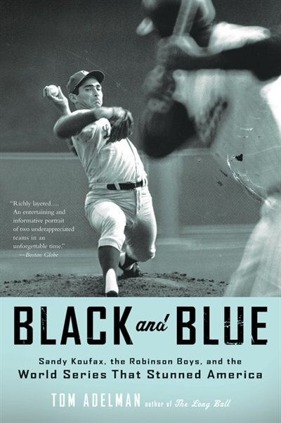 Black and Blue: Sandy Koufax, The Robinson Boys, And The World Series That Stunned America by Tom Adelman