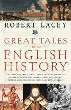 Great Tales From English History: A Treasury of True Stories about the Extraordinary People…