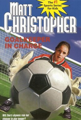 Book Goalkeeper In Charge by Matt Christopher