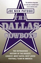 The Dallas Cowboys: The Outrageous History Of The Biggest, Loudest, Most Hated, Best Loved Football…