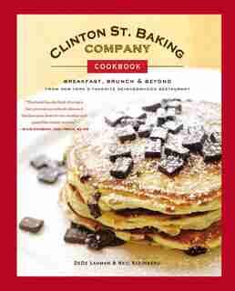Clinton St. Baking Company Cookbook: Breakfast, Brunch & Beyond From New York's Favorite Neighborhood Restaurant by Dede Lahman