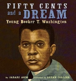 Book Fifty Cents And A Dream: Young Booker T. Washington by Jabari Asim