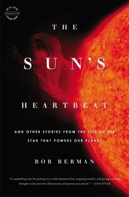 Book The Sun's Heartbeat: And Other Stories From The Life Of The Star That Powers Our Planet by Bob Berman