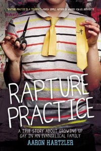 Book Rapture Practice: A True Story About Growing Up Gay In An Evangelical Family by Aaron Hartzler