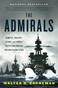 The Admirals: Nimitz, Halsey, Leahy, And King--the Five-star Admirals Who Won The War At Sea