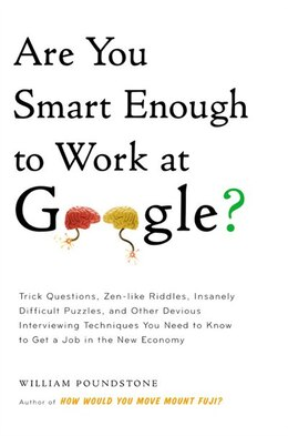Book Are You Smart Enough to Work at Google?: Trick Questions, Zen-like Riddles, Insanely Difficult… by William Poundstone