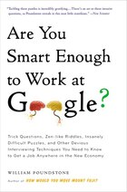 Are You Smart Enough To Work At Google?: Trick Questions, Zen-like Riddles, Insanely Difficult…