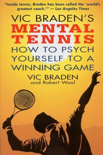 Vic Braden's Mental Tennis: How to Psych Yourself to a Winning Game by Vic Braden