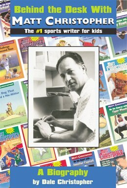 Book Behind the Desk with... Matt Christopher: The #1 Sportswriter for Kids by Dale Christopher