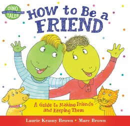 Book How to Be a Friend: A Guide to Making Friends and Keeping Them by Laurie Krasny Brown