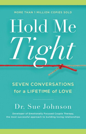 Hold Me Tight: Seven Conversations for a Lifetime of Love by Sue Johnson