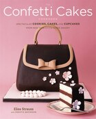 The Confetti Cakes Cookbook: Spectacular Cookies, Cakes, And Cupcakes From New York City's Famed…