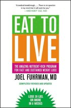 Eat To Live: The Amazing Nutrient-Rich Program for Fast and Sustained Weight Loss, Revised Edition
