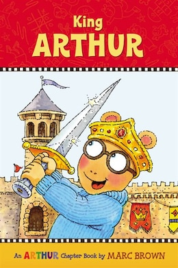 Book King Arthur: An Arthur Chapter Book by Marc Brown