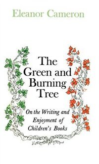 Book Green And Burning Tree: On The Writing And Enjoyment Of Children's Books by Eleanor Cameron
