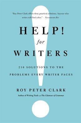 Book Help! For Writers: 210 Solutions To The Problems Every Writer Faces by Roy Peter Clark