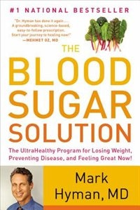 Book The Blood Sugar Solution: The Ultrahealthy Program For Losing Weight, Preventing Disease, And… by Mark Hyman