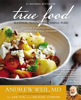 Book True Food: Seasonal, Sustainable, Simple, Pure by Andrew Weil