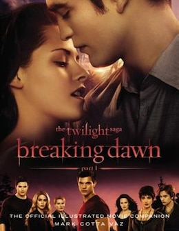 Book The Twilight Saga Breaking Dawn Part 1: The Official Illustrated Movie Companion by Mark Cotta Vaz