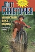 MOUNTAIN BIKE MANIA by Matt Christopher