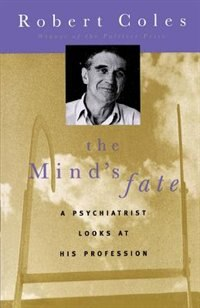 Book The Mind's Fate: A Psychiatrist Looks at His Profession - Thirty Years of Writings by Robert Coles