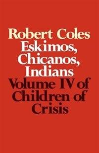 Book Children of Crisis - Volume 4: Eskimos, Chicanos & Indians by Robert Coles