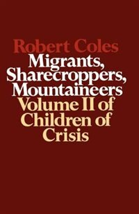 Book Children of Crisis - Volume 2: Migrants, Sharecroppers, Mountaineers by Robert Coles