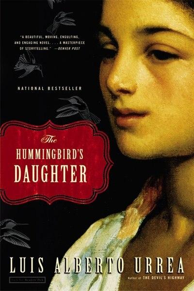 The Hummingbird's Daughter by Luis Alberto Urrea