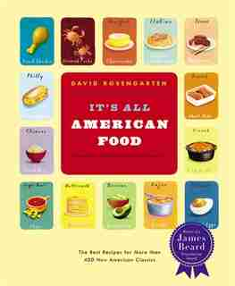 It's All American Food: The Best Recipes For More Than 400 New American Classics by David Rosengarten