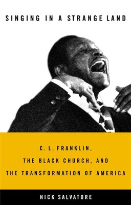 Book Singing In A Strange Land: C. L. Franklin, The Black Church, And The Transformation Of America by Nick Salvatore