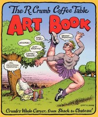The R. Crumb Coffee Table Art Book: Crumb's Whole Career, From Shack to Chateau!