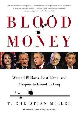 Book Blood Money: Wasted Billions, Lost Lives, And Corporate Greed In Iraq by T. Christian Miller