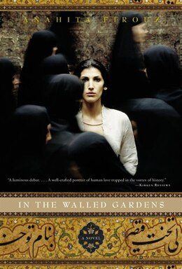 Book In the walled Gardens: A Novel by Anahita Firouz