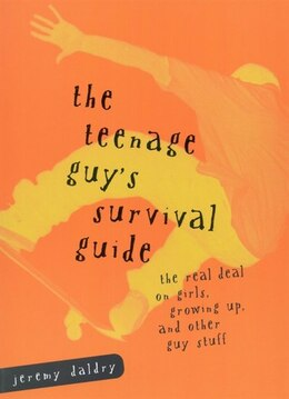 Book The Teenage Guy's Survival Guide: The Real Deal on Girls, Growing Up and Other Guy Stuff by Jeremy Daldry
